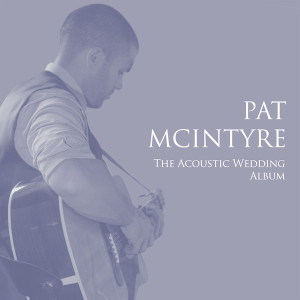 Pat McIntyre - The Acoustic Wedding Album